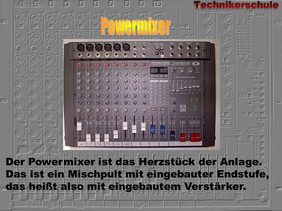 Der Powermixer ist das Herzstück der Anlage. Das ist ein Mischpult mit eingebauter Endstufe, das heißt also mit eingebautem Verstärker.