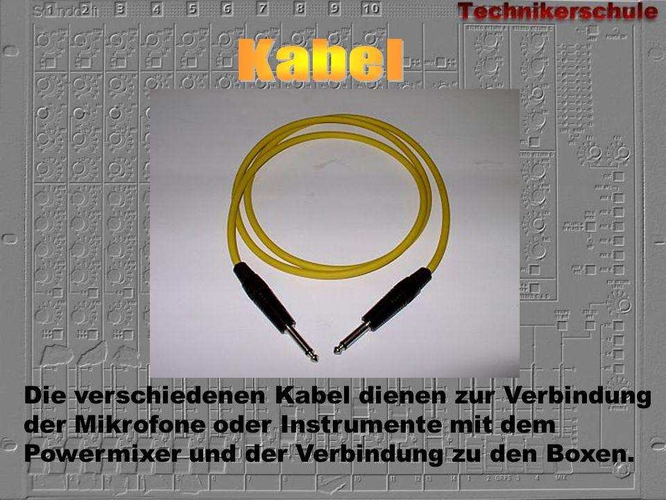 Die verschiedenen Kabel dienen zur Verbindung der Mikrofone oder Instrumente mit dem Powermixer und der Verbindung zu den Boxen.