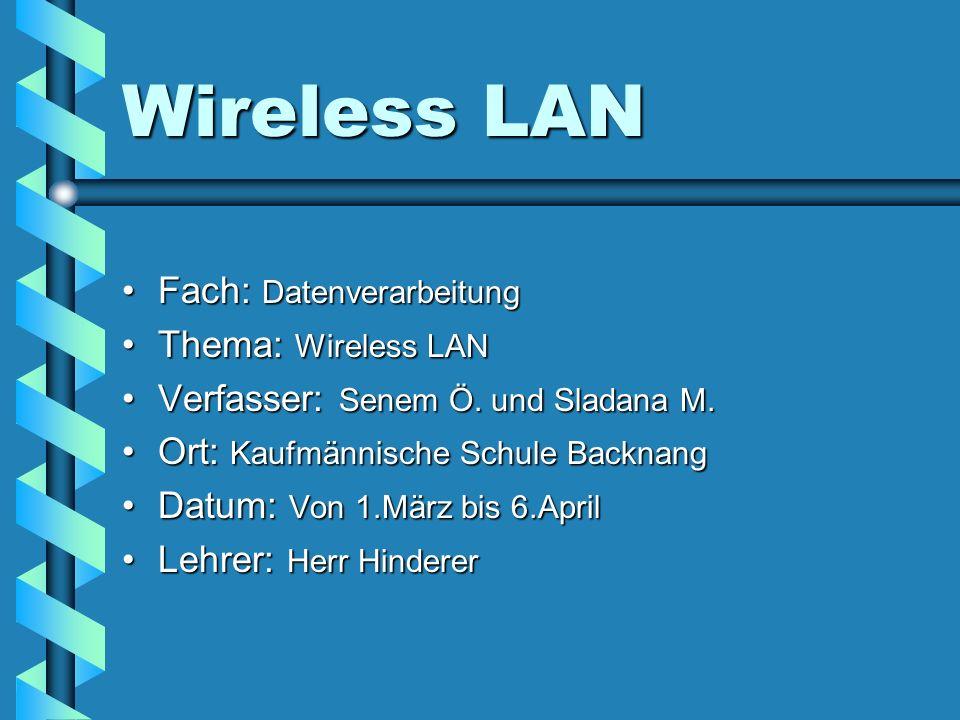 Wireless LAN Fach: DatenverarbeitungFach: Datenverarbeitung Thema: Wireless LANThema: Wireless LAN Verfasser: Senem Ö.