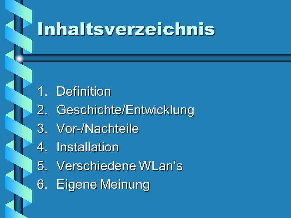 Inhaltsverzeichnis 1.Definition 2.Geschichte/Entwicklung 3.Vor-/Nachteile 4.Installation 5.Verschiedene WLans 6.Eigene Meinung