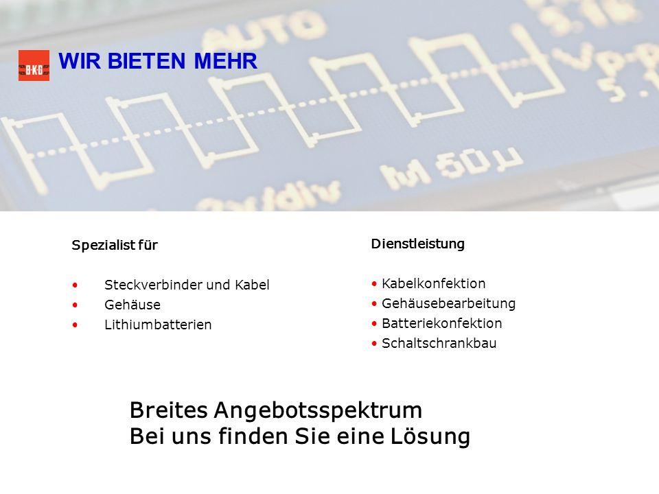 WIR BIETEN MEHR Spezialist für Steckverbinder und Kabel Gehäuse Lithiumbatterien Dienstleistung Kabelkonfektion Gehäusebearbeitung Batteriekonfektion
