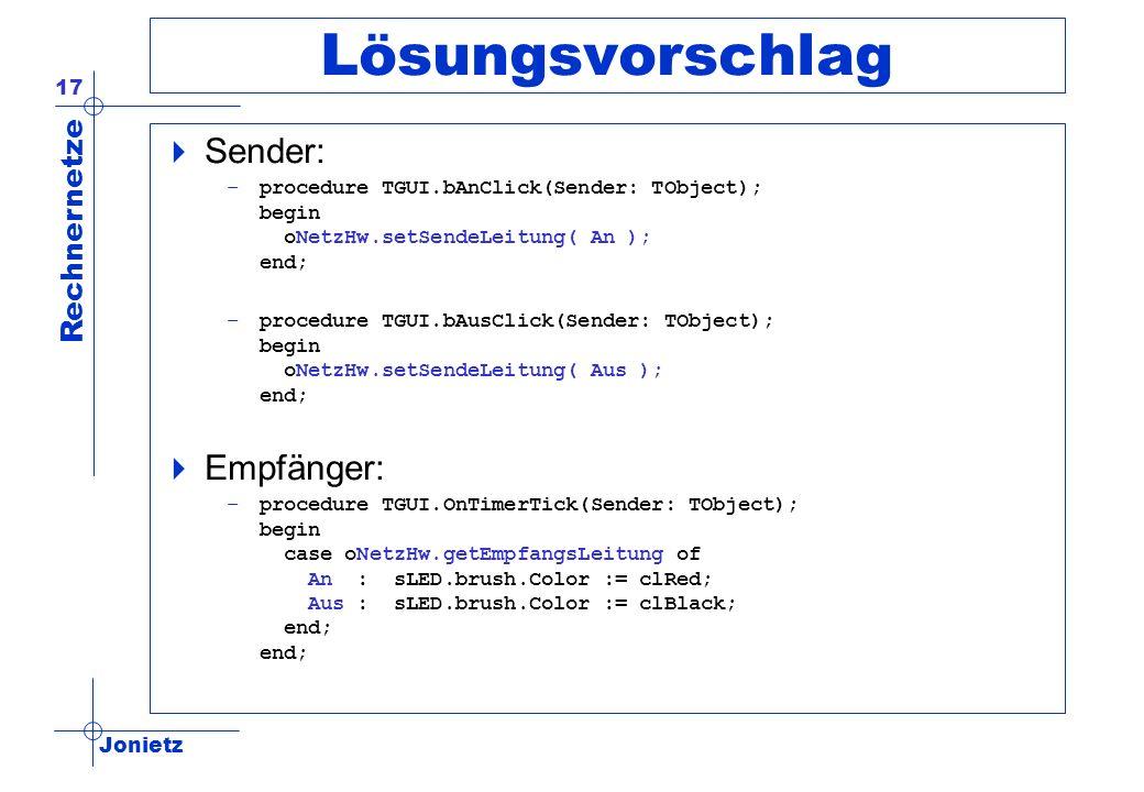 Jonietz Rechnernetze 17 Lösungsvorschlag Sender: –procedure TGUI.bAnClick(Sender: TObject); begin oNetzHw.setSendeLeitung( An ); end; –procedure TGUI.