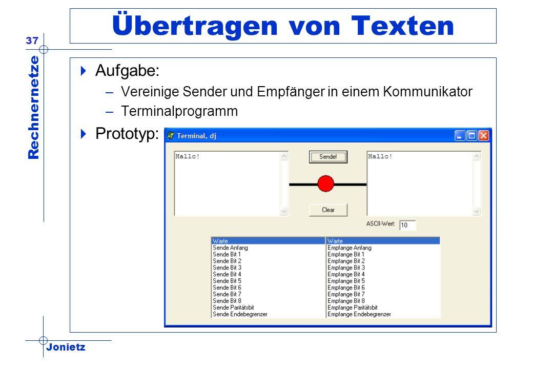 Jonietz Rechnernetze 37 Übertragen von Texten Aufgabe: –Vereinige Sender und Empfänger in einem Kommunikator –Terminalprogramm Prototyp: