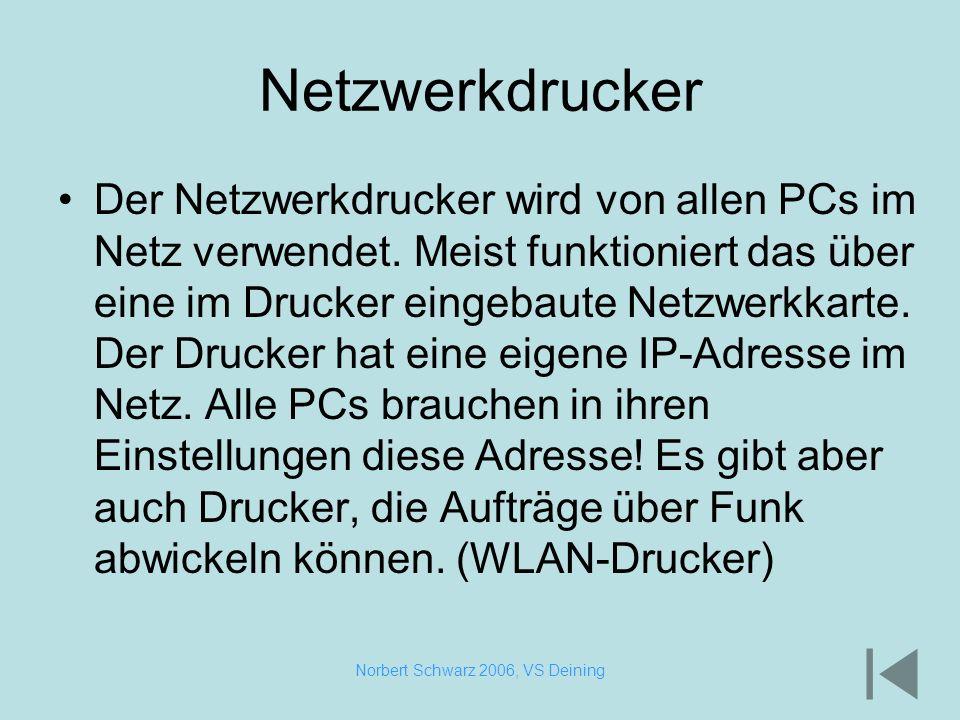 Norbert Schwarz 2006, VS Deining Netzwerkdrucker Der Netzwerkdrucker wird von allen PCs im Netz verwendet. Meist funktioniert das über eine im Drucker