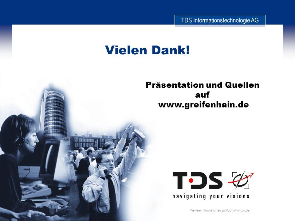 Vielen Dank! Weitere Informationen zu TDS: www.tds.de Präsentation und Quellen auf www.greifenhain.de
