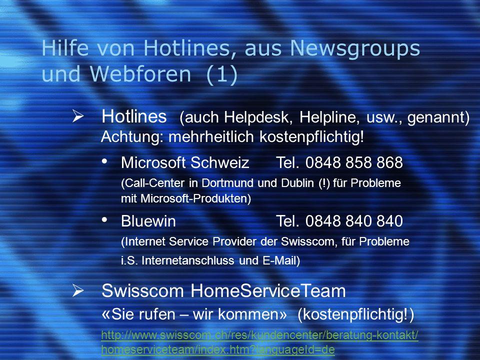 Hilfe von Hotlines, aus Newsgroups und Webforen (1) Hotlines (auch Helpdesk, Helpline, usw., genannt) Achtung: mehrheitlich kostenpflichtig.