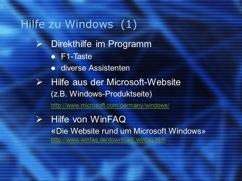 Hilfe zu Windows (1) Direkthilfe im Programm F1-Taste diverse Assistenten Hilfe aus der Microsoft-Website (z.B.