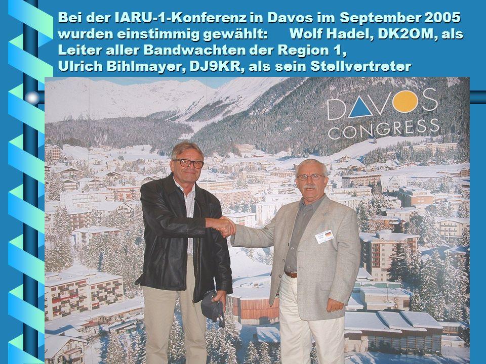 Bei der IARU-1-Konferenz in Davos im September 2005 wurden einstimmig gewählt: Wolf Hadel, DK2OM, als Leiter aller Bandwachten der Region 1, Ulrich Bi