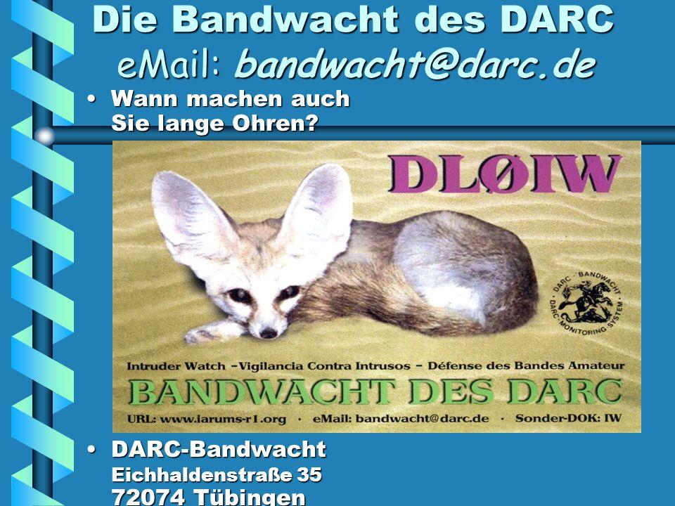 Die Bandwacht des DARC eMail: bandwacht@darc.de Wann machen auch Sie lange Ohren?Wann machen auch Sie lange Ohren? DARC-Bandwacht Eichhaldenstraße 35