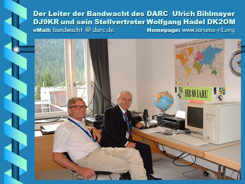 Der Leiter der Bandwacht des DARC Ulrich Bihlmayer DJ9KR und sein Stellvertreter Wolfgang Hadel DK2OM eMail: bandwacht @ darc.de Homepage: www.iarums-