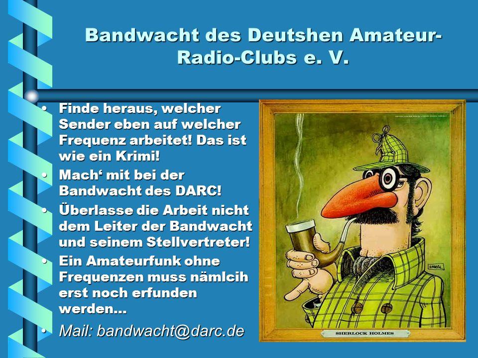 Bandwacht des Deutshen Amateur- Radio-Clubs e. V. Finde heraus, welcher Sender eben auf welcher Frequenz arbeitet! Das ist wie ein Krimi! Mach mit bei