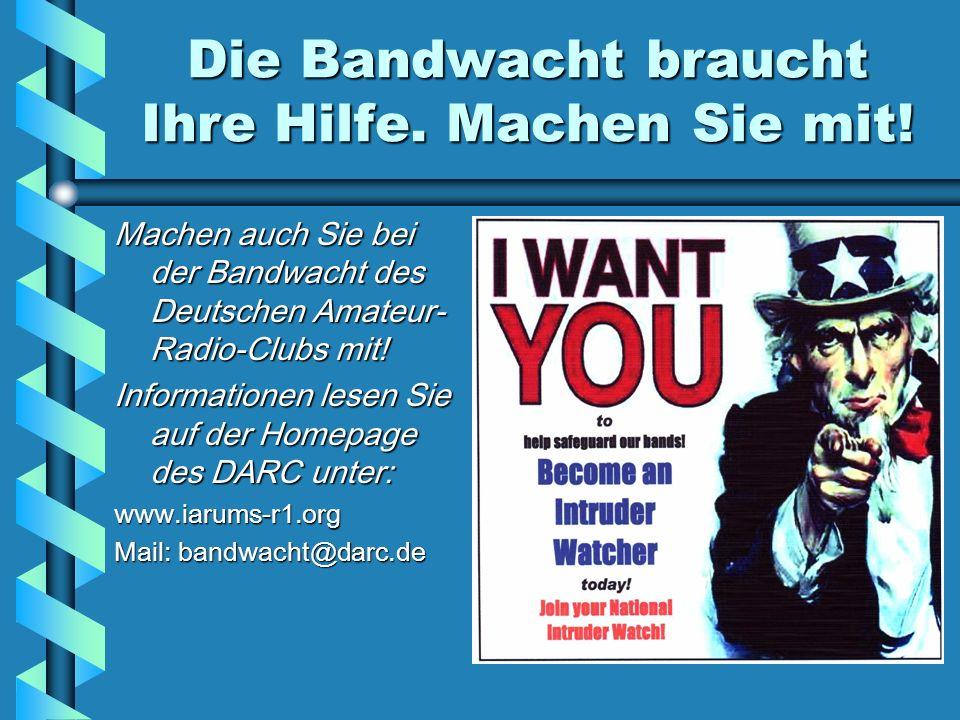 Die Bandwacht braucht Ihre Hilfe. Machen Sie mit! Machen auch Sie bei der Bandwacht des Deutschen Amateur- Radio-Clubs mit! Informationen lesen Sie au
