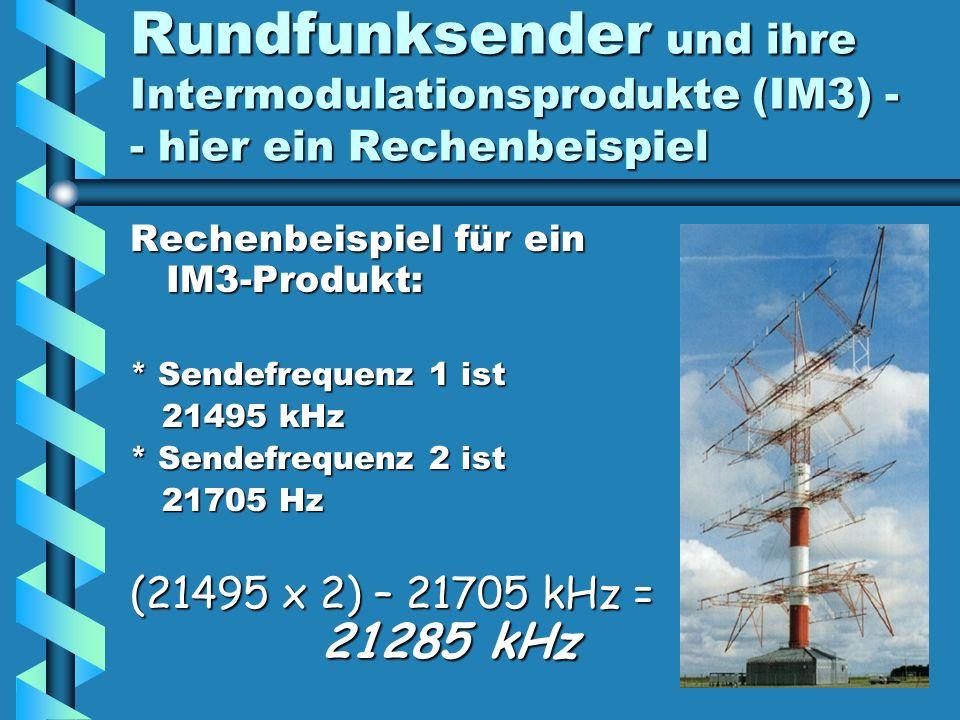 Rundfunksender und ihre Intermodulationsprodukte (IM3) - - hier ein Rechenbeispiel Rechenbeispiel für ein IM3-Produkt: * Sendefrequenz 1 ist 21495 kHz