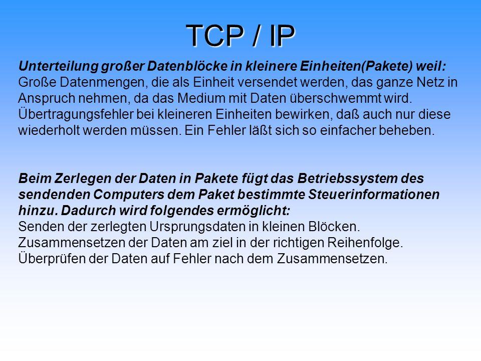 TCP / IP Unterteilung großer Datenblöcke in kleinere Einheiten(Pakete) weil: Große Datenmengen, die als Einheit versendet werden, das ganze Netz in An