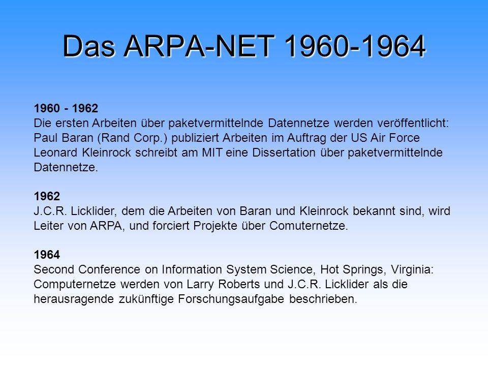 Das ARPA-NET 1960-1964 1960 - 1962 Die ersten Arbeiten über paketvermittelnde Datennetze werden veröffentlicht: Paul Baran (Rand Corp.) publiziert Arb
