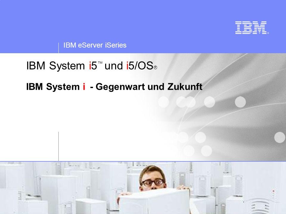 IBM eServer iSeries © 2005 IBM Corporation IBM System i5 und i5/OS ® IBM System i - Gegenwart und Zukunft