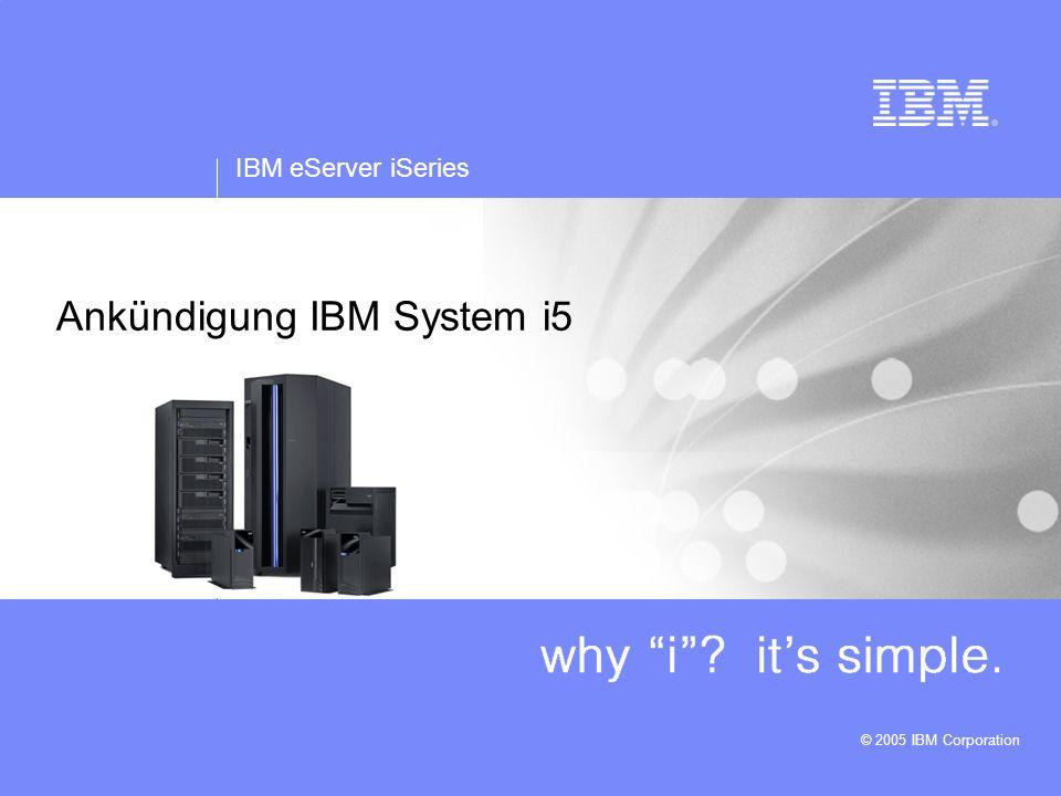 IBM eServer iSeries © 2005 IBM Corporation Ankündigung IBM System i5