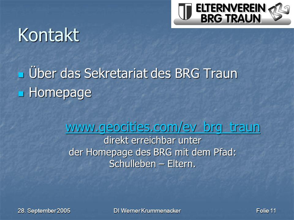 28. September 2005DI Werner KrummenackerFolie 11 Kontakt Über das Sekretariat des BRG Traun Über das Sekretariat des BRG Traun Homepage Homepage www.g