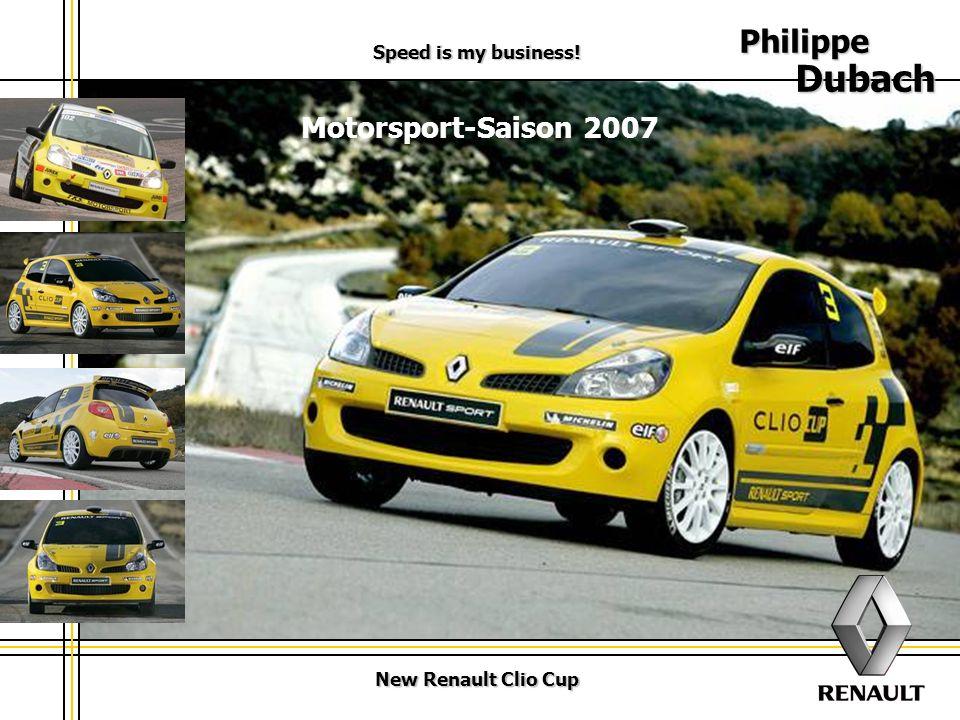 New Renault Clio Cup Speed is my business.2 Philippe Dubach 2 Sehr geehrte Damen und Herren.