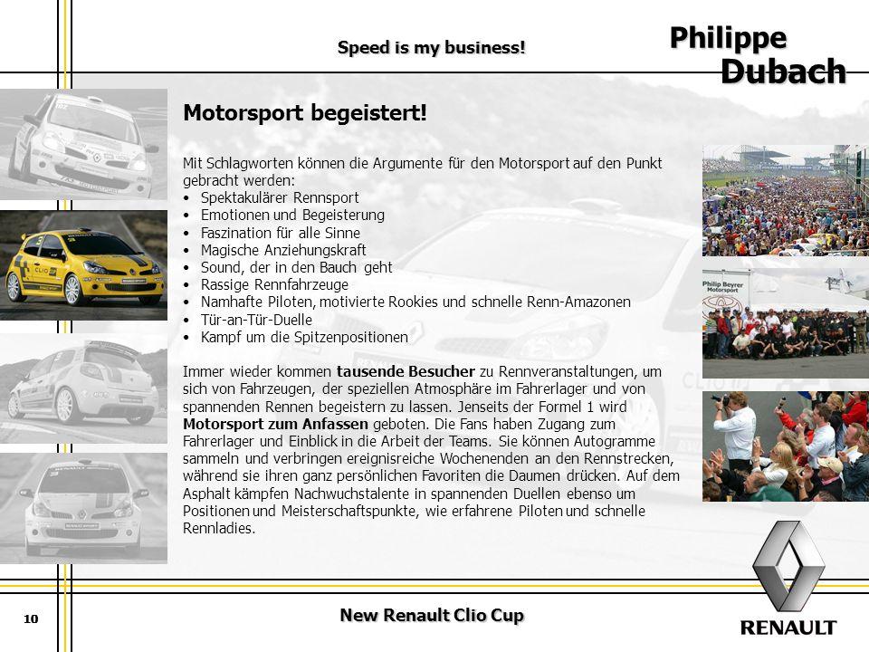 New Renault Clio Cup Speed is my business! 10 Philippe Dubach 10 Motorsport begeistert! Mit Schlagworten können die Argumente für den Motorsport auf d