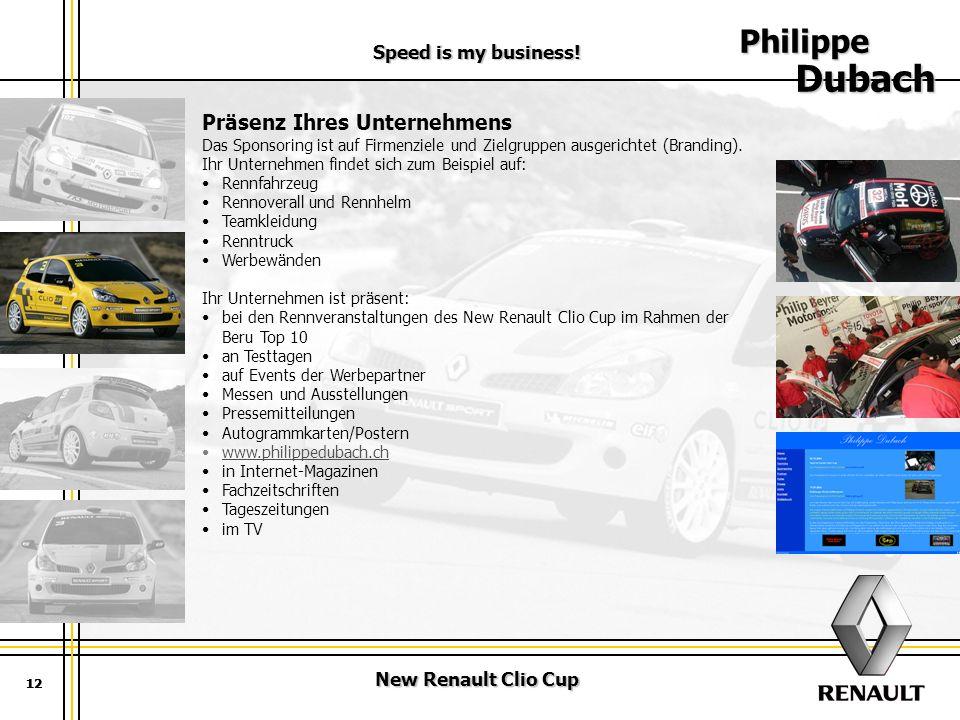 New Renault Clio Cup Speed is my business! 12 Philippe Dubach 12 Präsenz Ihres Unternehmens Das Sponsoring ist auf Firmenziele und Zielgruppen ausgeri