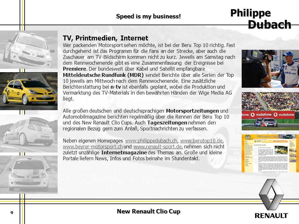 New Renault Clio Cup Speed is my business! 9 Philippe Dubach 9 TV, Printmedien, Internet Wer packenden Motorsport sehen möchte, ist bei der Beru Top 1