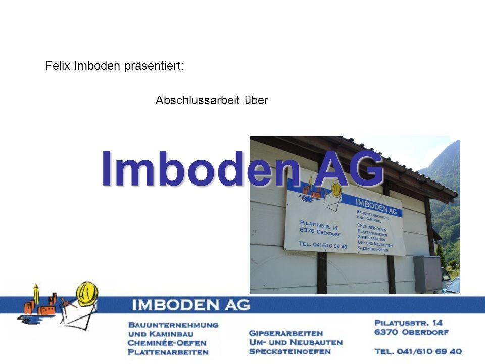 Inhaltsverzeichnis Begrüssung Wer oder was ist Imboden AG.