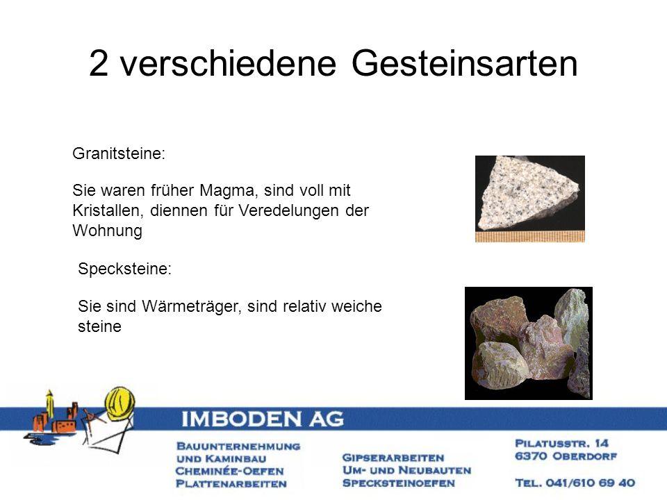 2 verschiedene Gesteinsarten Granitsteine: Specksteine: Sie waren früher Magma, sind voll mit Kristallen, diennen für Veredelungen der Wohnung Sie sin