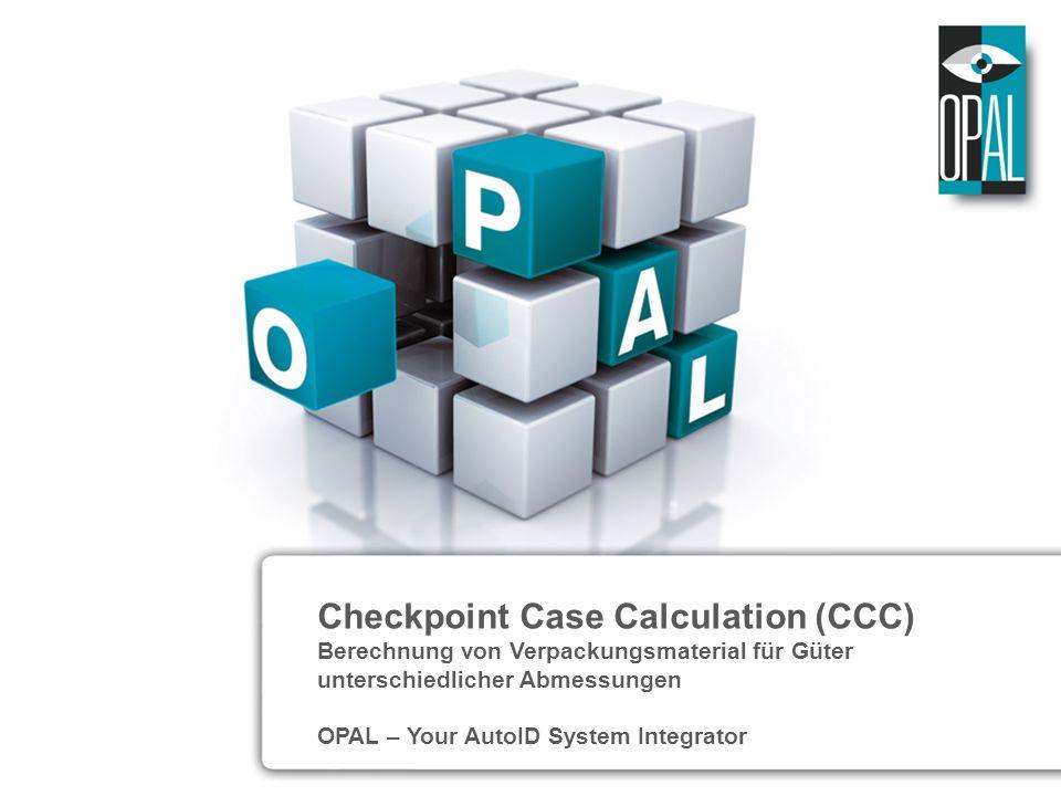 OPAL – Your AutoID System Integrator Checkpoint Case Calculation (CCC) Berechnung von Verpackungsmaterial für Güter unterschiedlicher Abmessungen OPAL