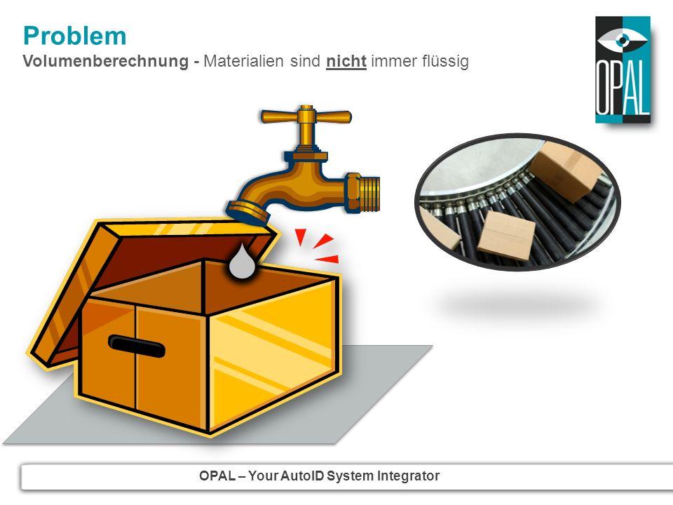 OPAL – Your AutoID System Integrator Problem Volumenberechnung - Materialien sind nicht immer flüssig