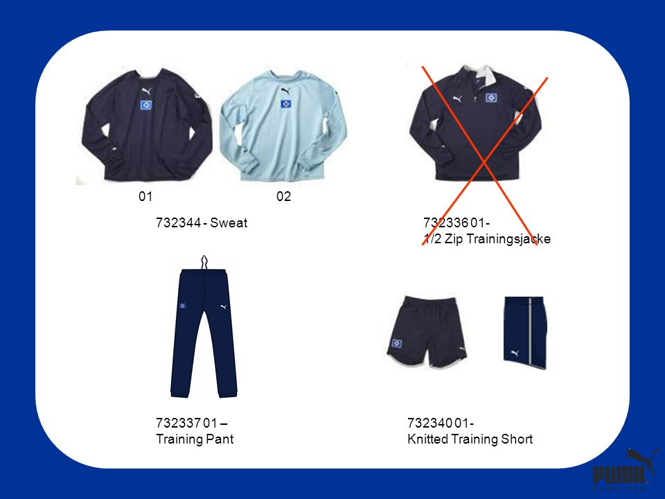 732340 01- Knitted Training Short 732337 01 – Training Pant 732336 01- 1/2 Zip Trainingsjacke 732344 - Sweat 0102