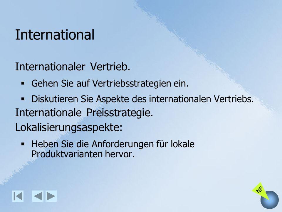 NF International Internationaler Vertrieb. Gehen Sie auf Vertriebsstrategien ein. Diskutieren Sie Aspekte des internationalen Vertriebs. International