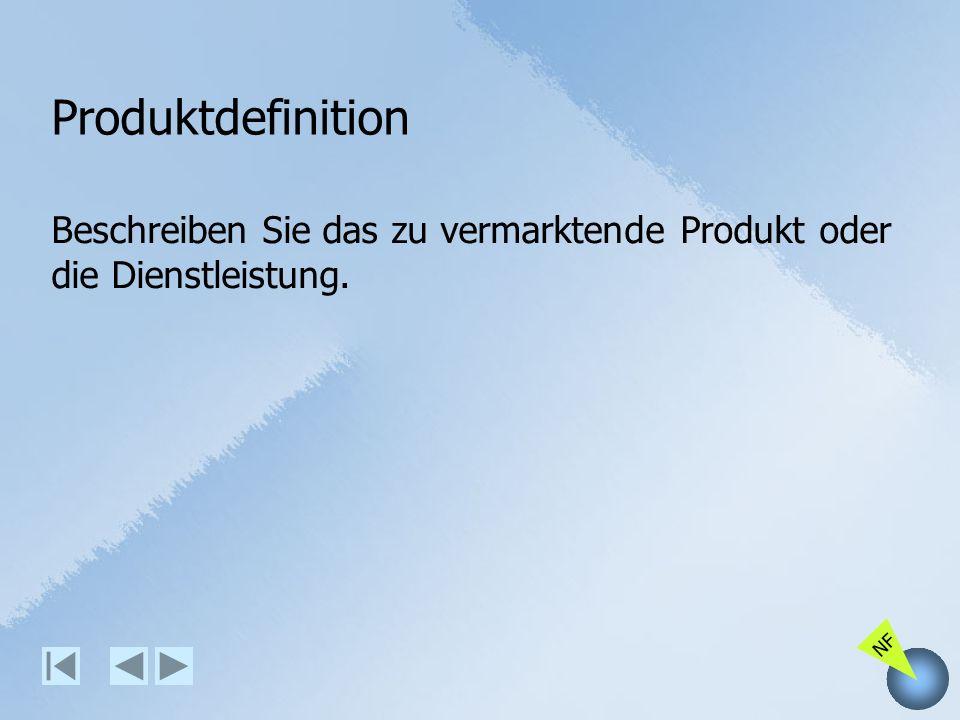 NF Produktdefinition Beschreiben Sie das zu vermarktende Produkt oder die Dienstleistung.
