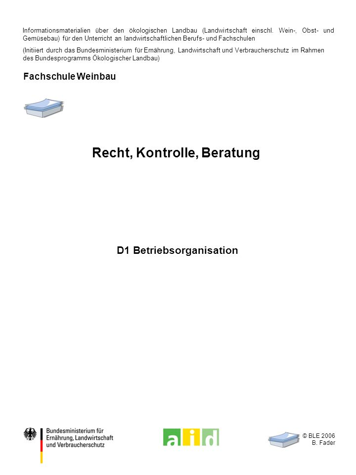 © BLE 2006 B. Fader D1 Betriebsorganisation Recht, Kontrolle, Beratung Informationsmaterialien über den ökologischen Landbau (Landwirtschaft einschl.