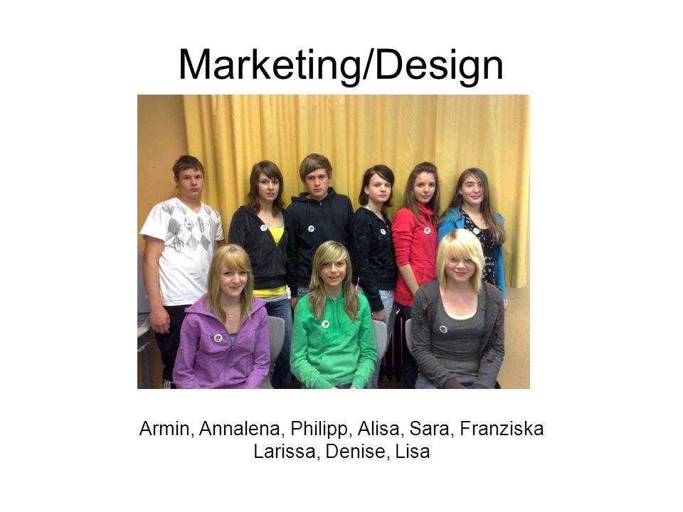 Marketing/Design Armin, Annalena, Philipp, Alisa, Sara, Franziska Larissa, Denise, Lisa