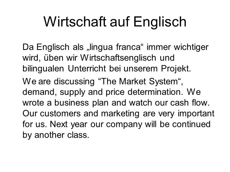 Wirtschaft auf Englisch Da Englisch als lingua franca immer wichtiger wird, üben wir Wirtschaftsenglisch und bilingualen Unterricht bei unserem Projek