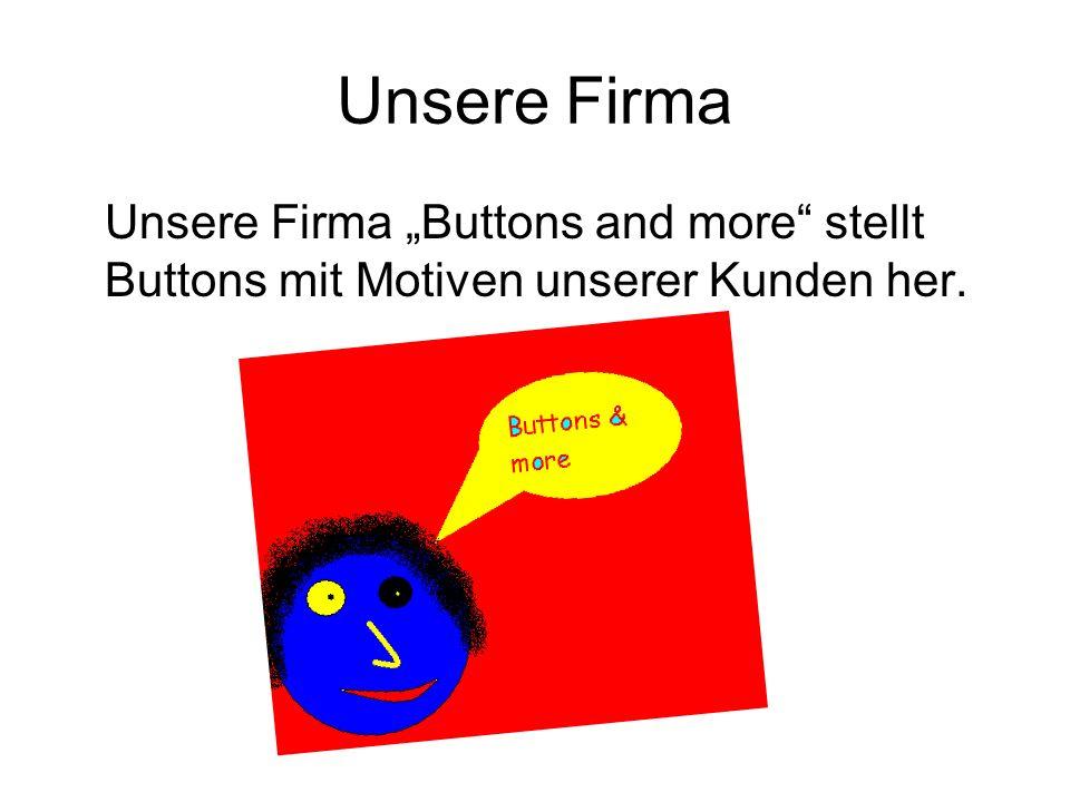 Unsere Firma Unsere Firma Buttons and more stellt Buttons mit Motiven unserer Kunden her.