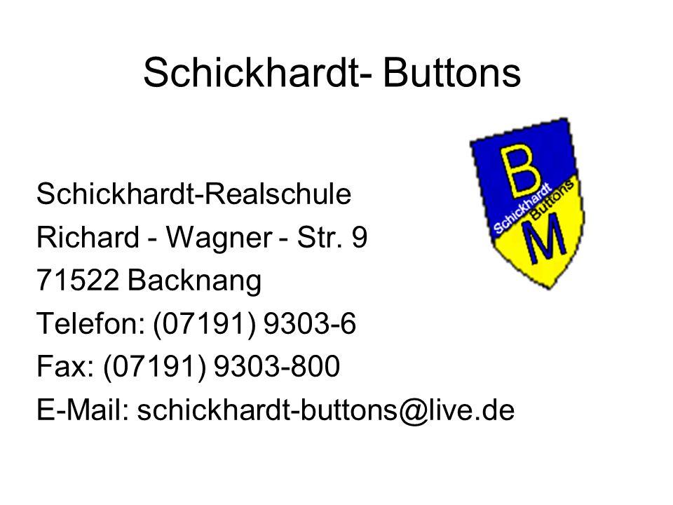 Schickhardt- Buttons Schickhardt-Realschule Richard - Wagner - Str. 9 71522 Backnang Telefon: (07191) 9303-6 Fax: (07191) 9303-800 E-Mail: schickhardt