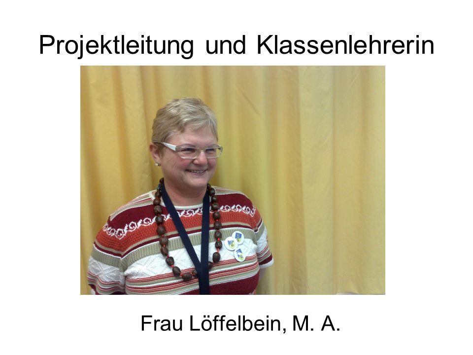 Projektleitung und Klassenlehrerin Frau Löffelbein, M. A.