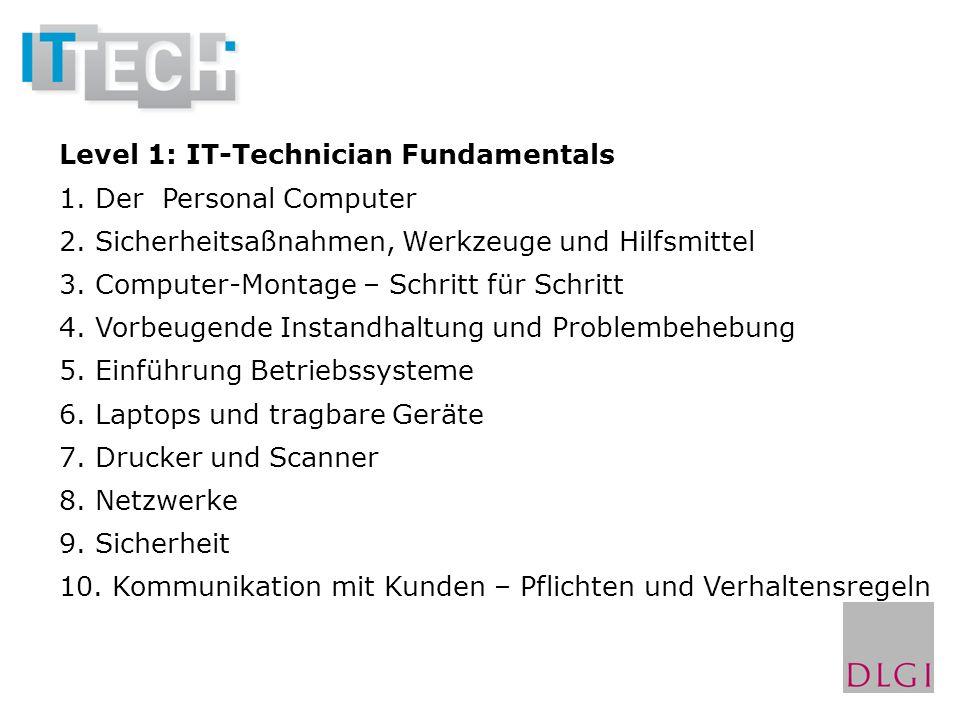 Level 1: IT-Technician Fundamentals 1. Der Personal Computer 2. Sicherheitsaßnahmen, Werkzeuge und Hilfsmittel 3. Computer-Montage – Schritt für Schri