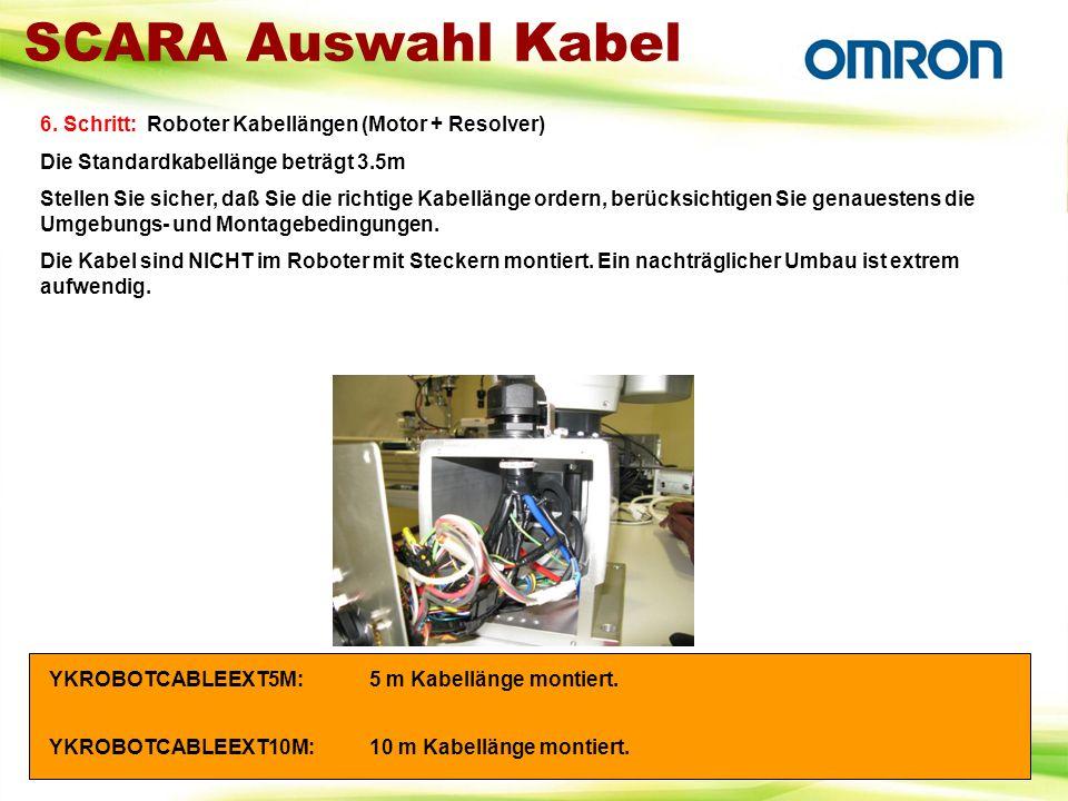 SCARA Auswahl Kabel 6. Schritt: Roboter Kabellängen (Motor + Resolver) Die Standardkabellänge beträgt 3.5m Stellen Sie sicher, daß Sie die richtige Ka