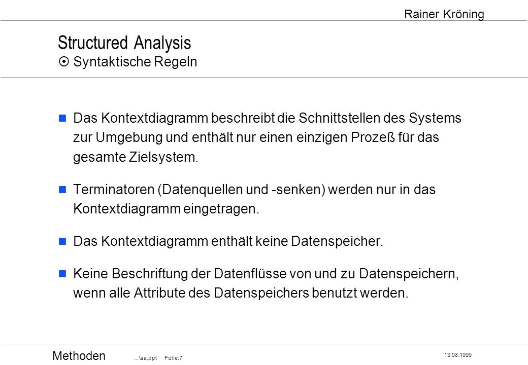 Methoden …\sa.ppt Folie:7 13.08.1999 Rainer Kröning Structured Analysis Syntaktische Regeln Das Kontextdiagramm beschreibt die Schnittstellen des Syst