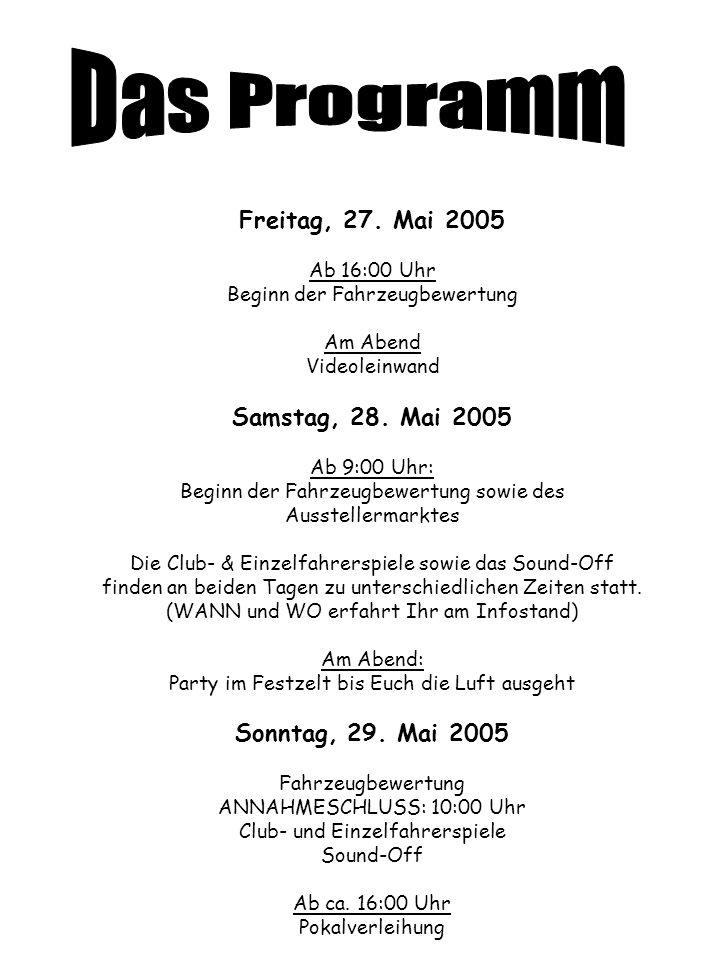Freitag, 27. Mai 2005 Ab 16:00 Uhr Beginn der Fahrzeugbewertung Am Abend Videoleinwand Samstag, 28. Mai 2005 Ab 9:00 Uhr: Beginn der Fahrzeugbewertung