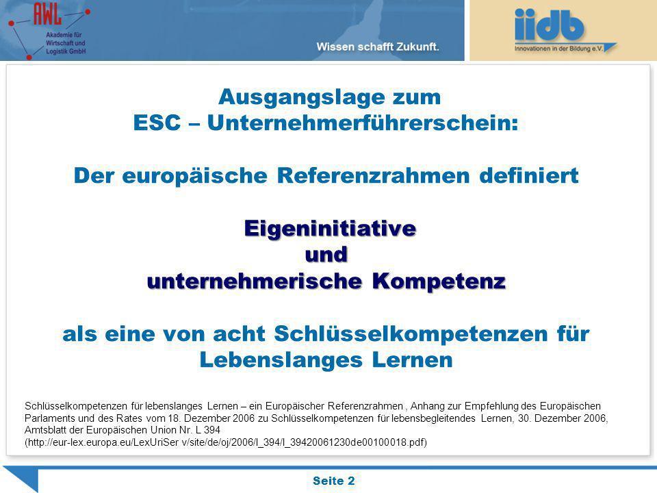 Seite 2 Eigeninitiative und unternehmerische Kompetenz Ausgangslage zum ESC – Unternehmerführerschein: Der europäische Referenzrahmen definiert Eigeni