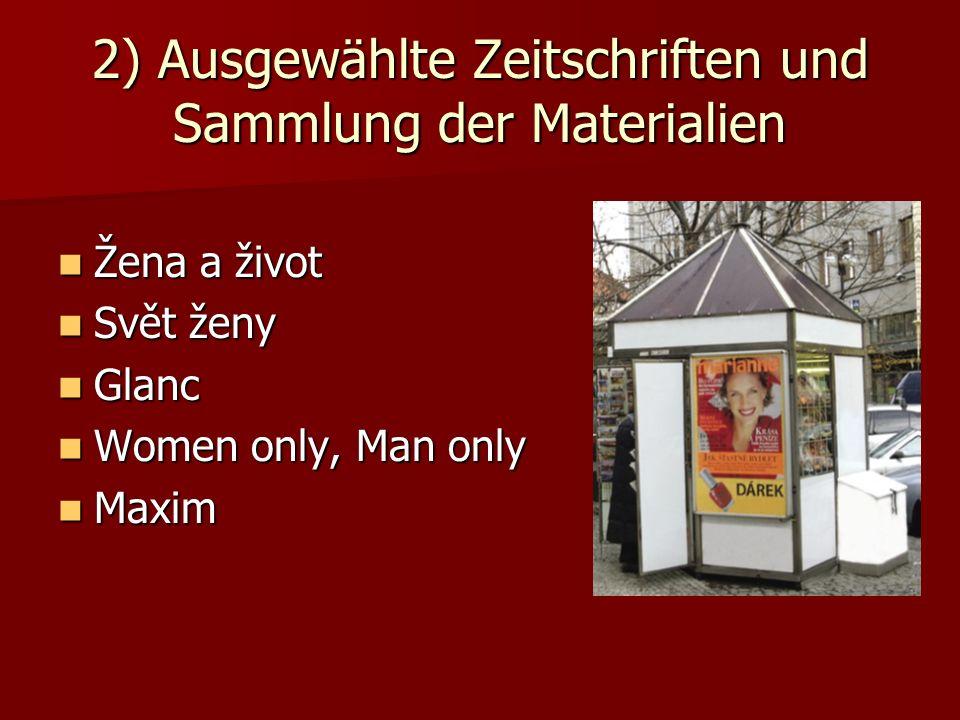 2) Ausgewählte Zeitschriften und Sammlung der Materialien Žena a život Žena a život Svět ženy Svět ženy Glanc Glanc Women only, Man only Women only, Man only Maxim Maxim