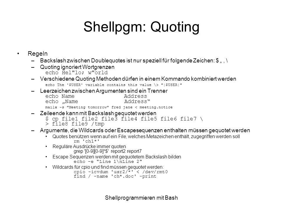 Shellprogrammieren mit Bash Shellpgm: Quoting Regeln –Backslash zwischen Doublequotes ist nur speziell für folgende Zeichen: $ \ –Quoting ignoriert Wo