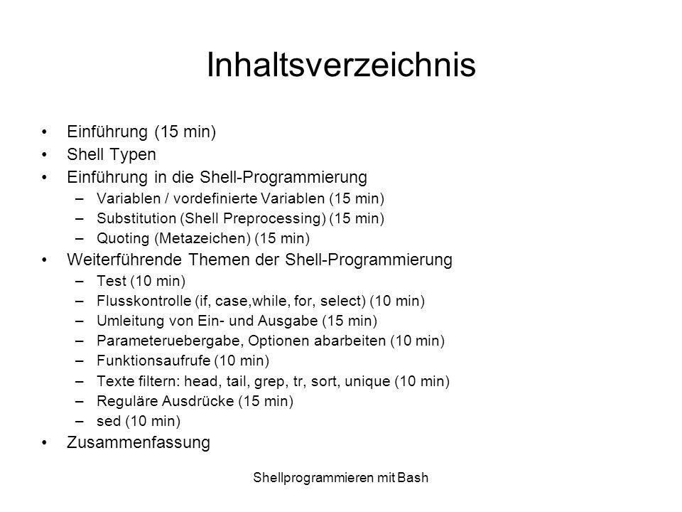Shellprogrammieren mit Bash Inhaltsverzeichnis Einführung (15 min) Shell Typen Einführung in die Shell-Programmierung –Variablen / vordefinierte Varia