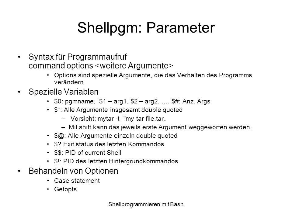 Shellprogrammieren mit Bash Shellpgm: Parameter Syntax für Programmaufruf command options Options sind spezielle Argumente, die das Verhalten des Prog