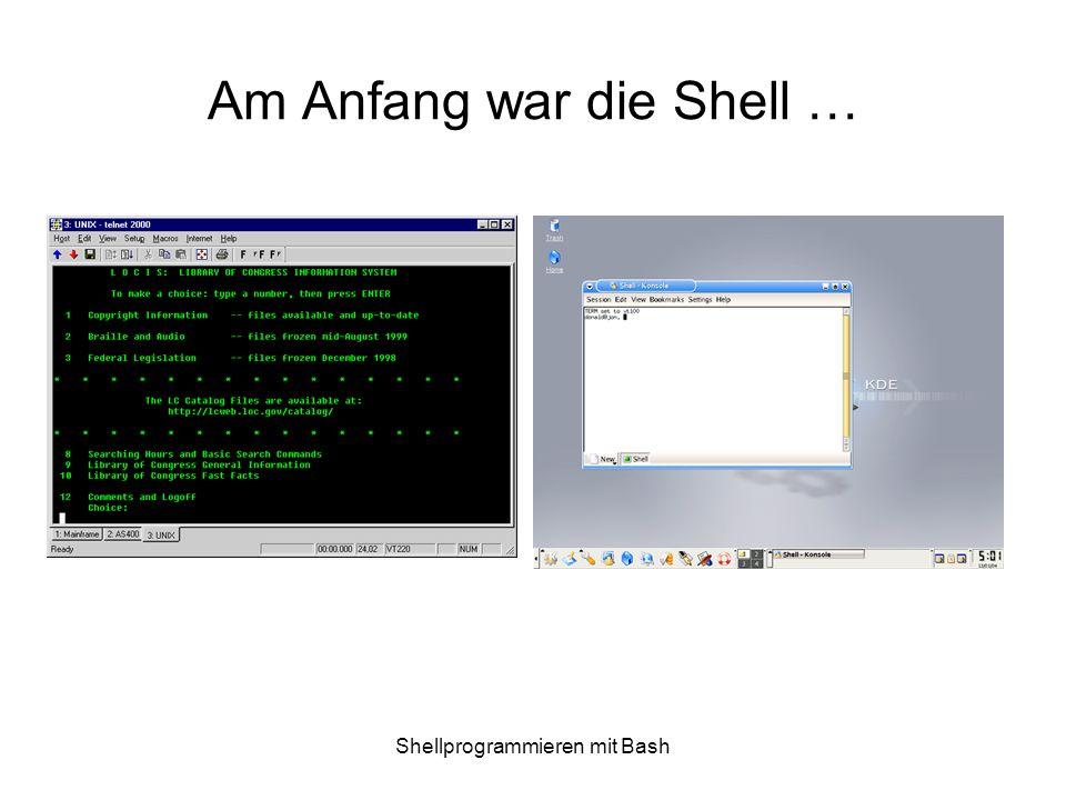 Shellprogrammieren mit Bash Bsp.: Umleitung der Ausgabe Einfaches Bsp.: date > now { date; uptime; who ; } >> mylog Bildschirmausgabe eines Programms zusätzlich in einem File loggen benütze das Tee Kommando –Syntax: command | tee file if [ $LOGGING != true ] ; then LOGGING= true ; export LOGGING ; exec $0 | tee $LOGFILE fi