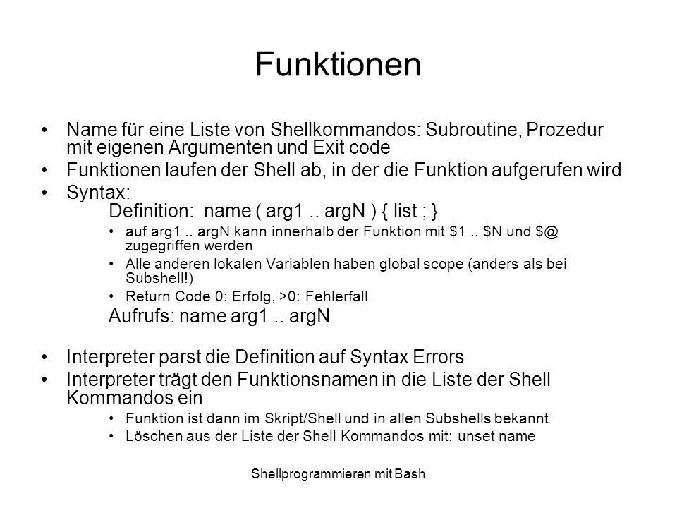 Shellprogrammieren mit Bash Funktionen Name für eine Liste von Shellkommandos: Subroutine, Prozedur mit eigenen Argumenten und Exit code Funktionen la